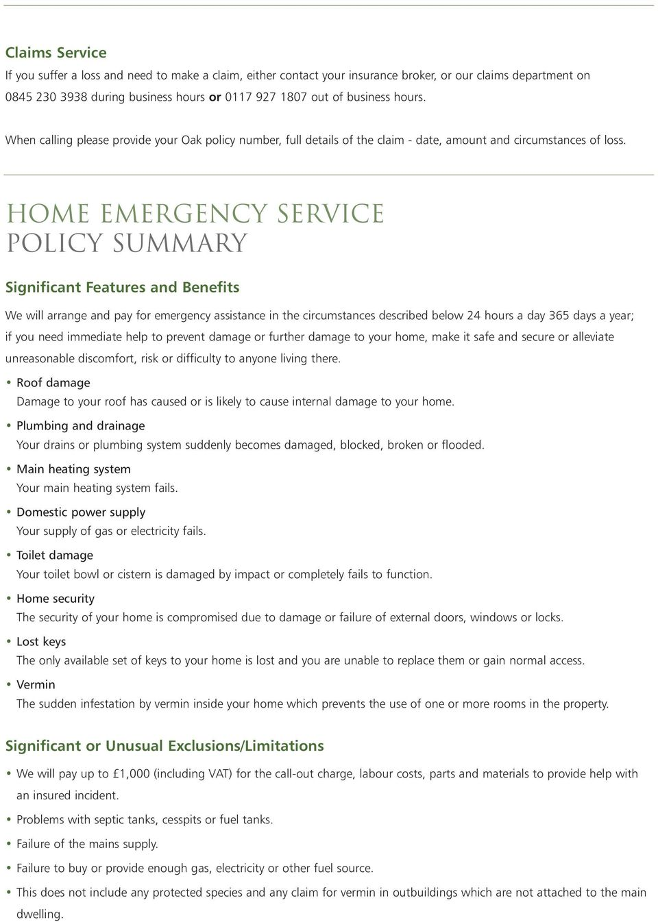 HOME EMERGENCY SERVICE Policy Summary Significant Features and Benefits We will arrange and pay for emergency assistance in the circumstances described below 24 hours a day 365 days a year; if you