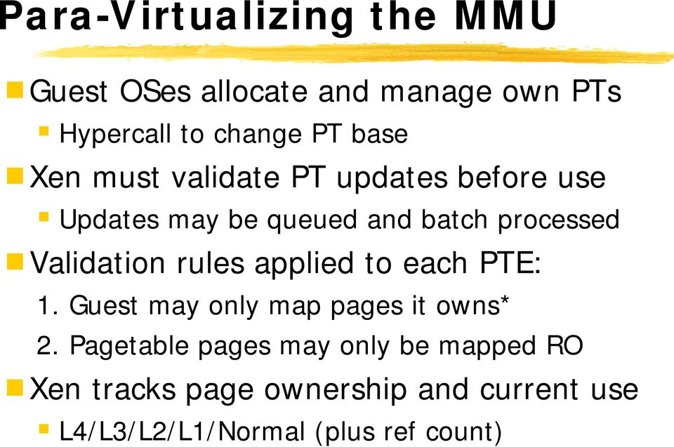 Validation rules applied to each PTE: 1. Guest may only map pages it owns* 2.