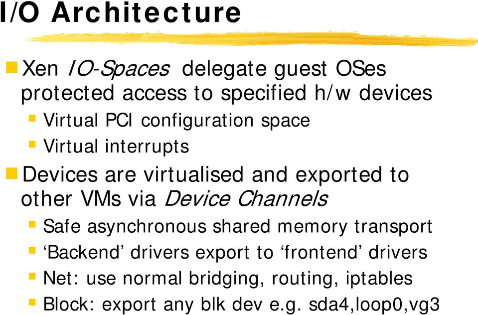 VMs via Device Channels Safe asynchronous shared memory transport Backend drivers export to