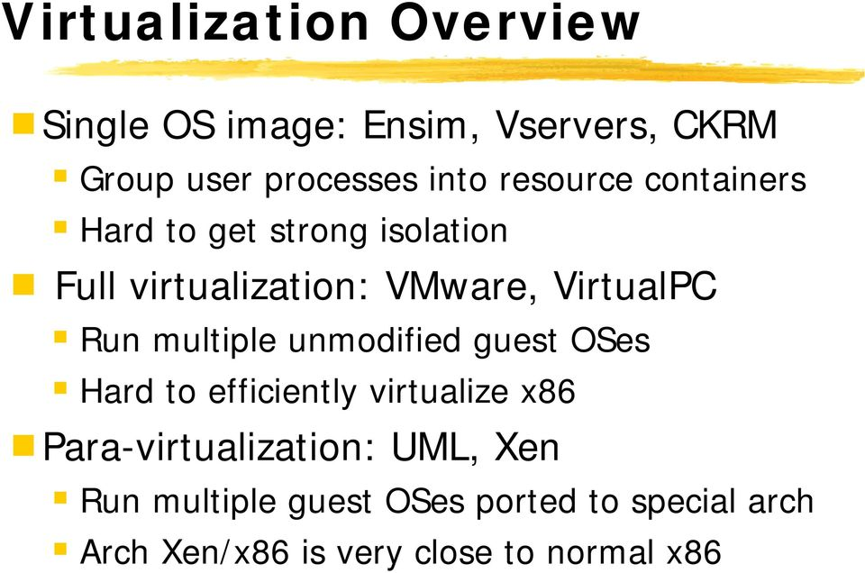 Run multiple unmodified guest OSes Hard to efficiently virtualize x86 Para-virtualization: