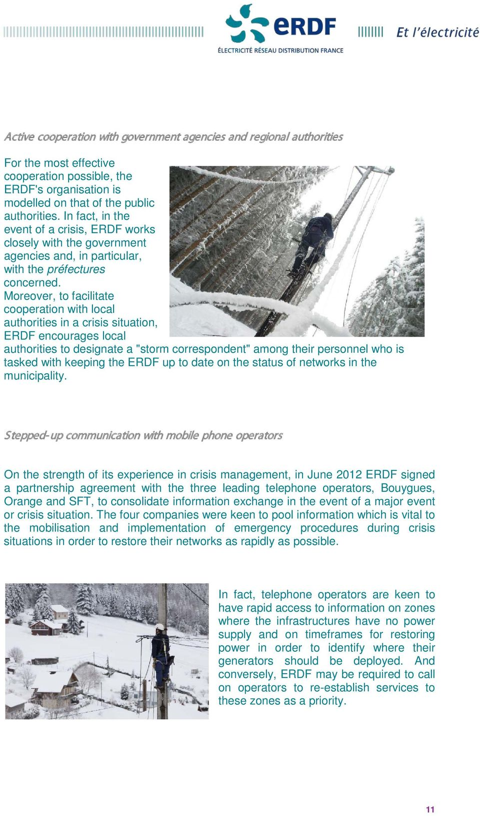 "Moreover, to facilitate cooperation with local authorities in a crisis situation, ERDF encourages local authorities to designate a ""storm correspondent"" among their personnel who is tasked with"