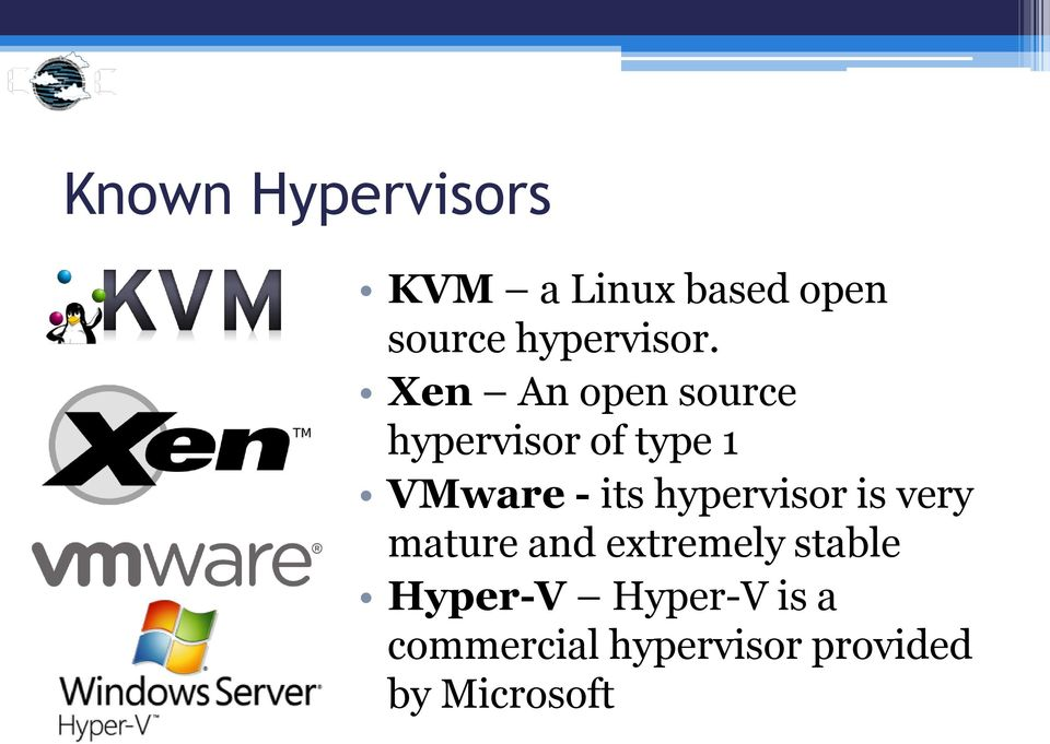 Xen An open source hypervisor of type 1 VMware - its