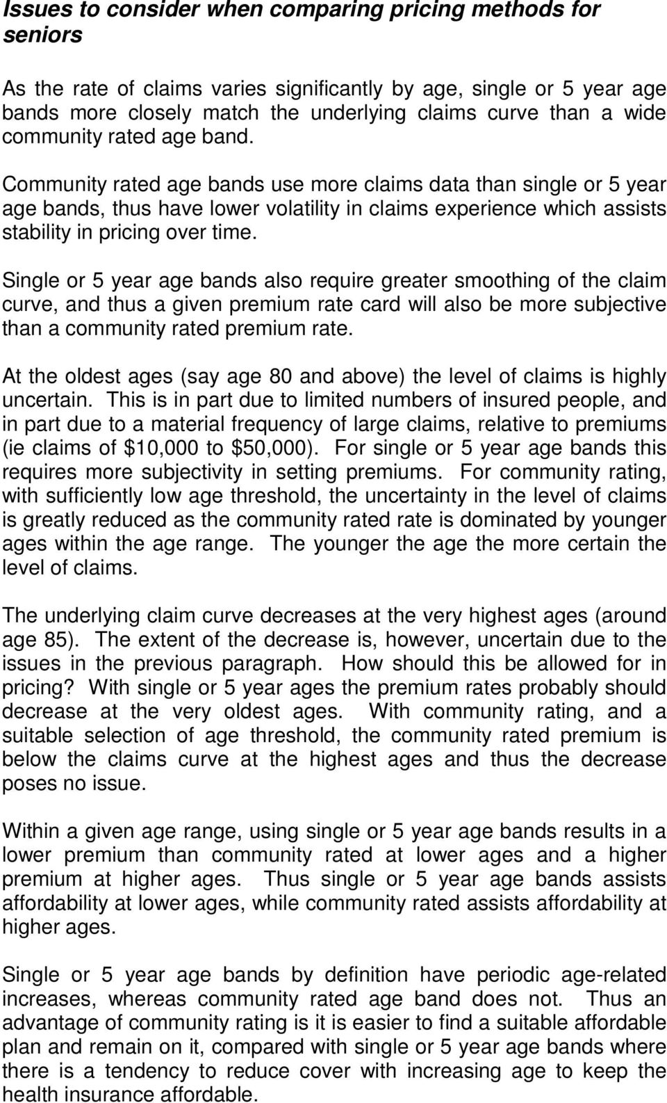 Single or 5 year age bands also require greater smoothing of the claim curve, and thus a given premium rate card will also be more subjective than a community rated premium rate.