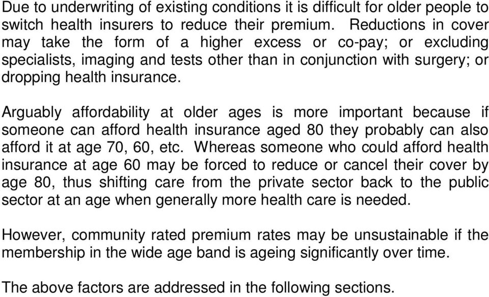 Arguably affordability at older ages is more important because if someone can afford health insurance aged 80 they probably can also afford it at age 70, 60, etc.
