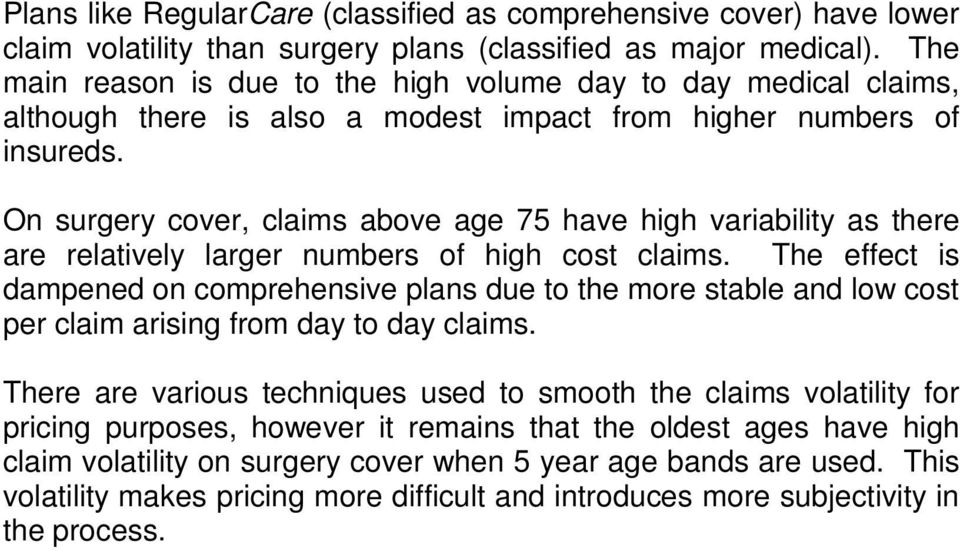 On surgery cover, claims above age 75 have high variability as there are relatively larger numbers of high cost claims.