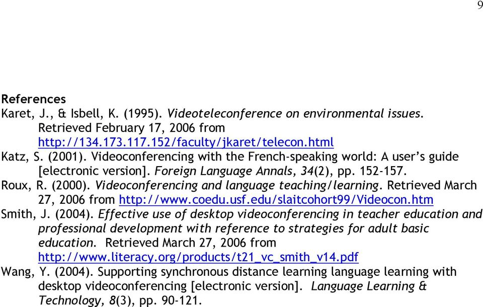 Retrieved March 27, 2006 from http://www.coedu.usf.edu/slaitcohort99/videocon.htm Smith, J. (2004).