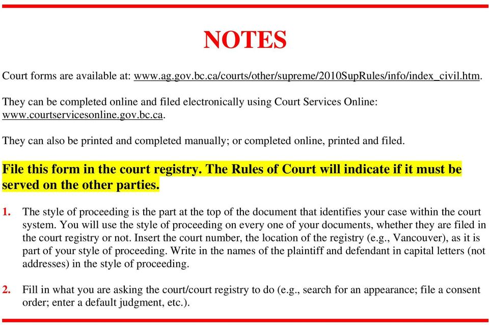 The Rules of Court will indicate if it must be served on the other parties.. The style of proceeding is the part at the top of the document that identifies your case within the court system.