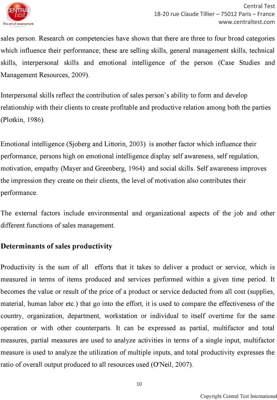interpersonal skills and emotional intelligence of the person (Case Studies and Management Resources, 2009).