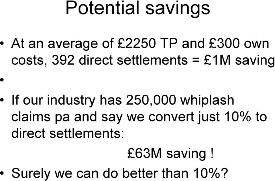 has 250,000 whiplash claims pa and say we convert just 10%