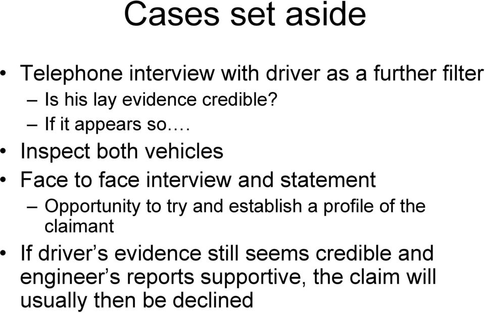 Inspect both vehicles Face to face interview and statement Opportunity to try and