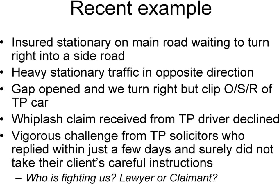 Whiplash claim received from TP driver declined Vigorous challenge from TP solicitors who replied