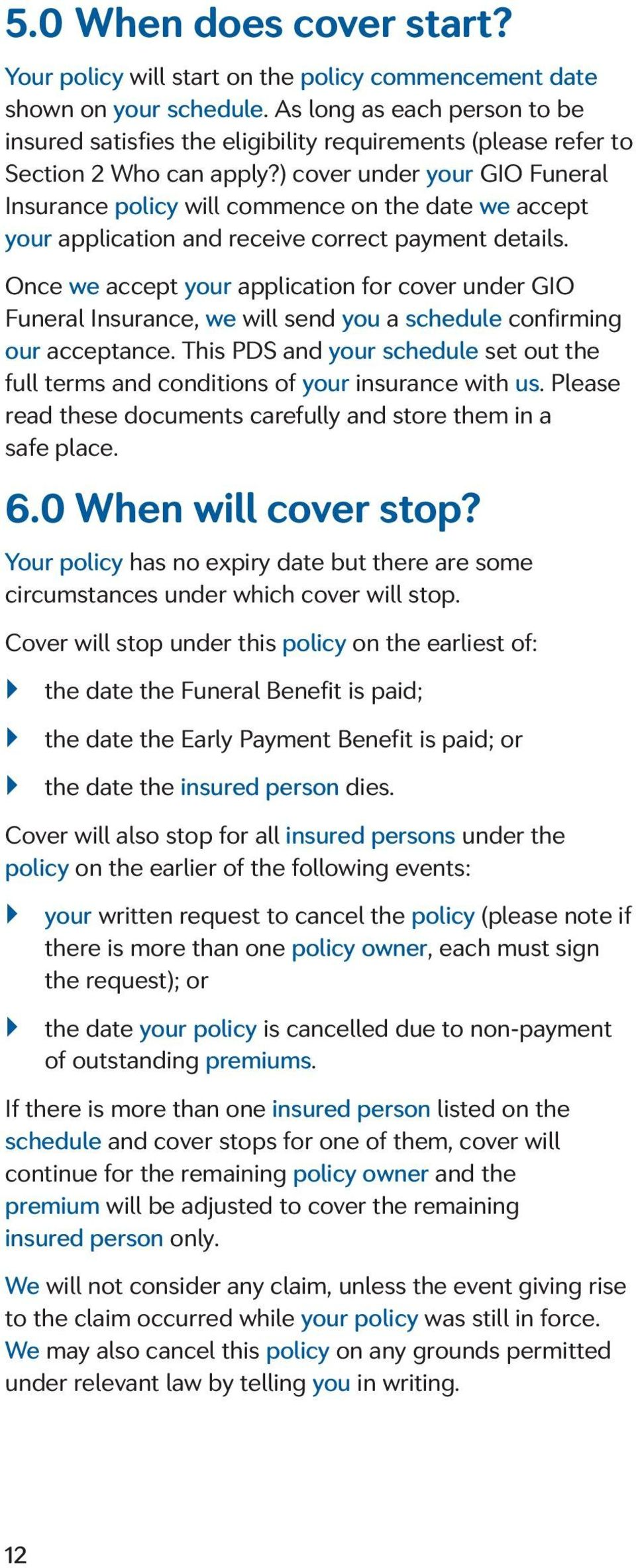 ) cover under your GIO Funeral Insurance policy will commence on the date we accept your application and receive correct payment details.