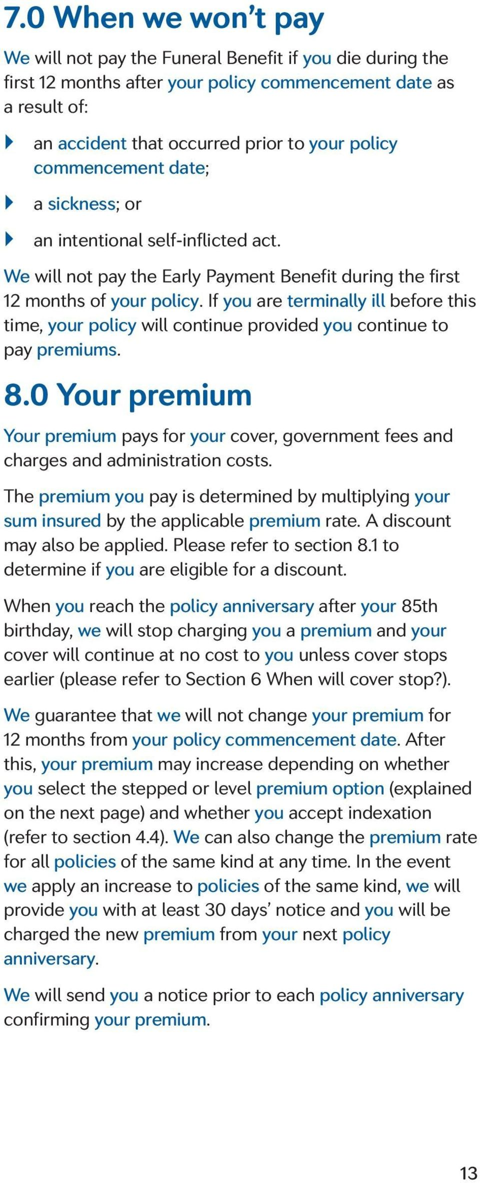 If you are terminally ill before this time, your policy will continue provided you continue to pay premiums. 8.