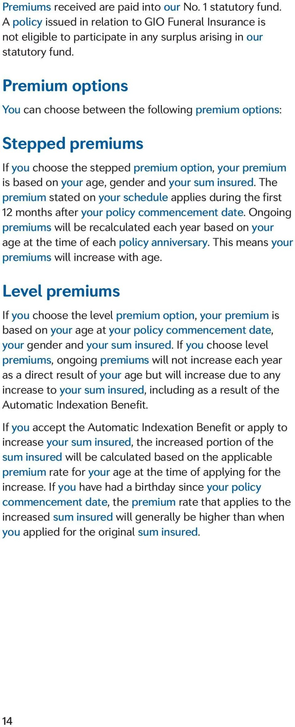 The premium stated on your schedule applies during the first 12 months after your policy commencement date.