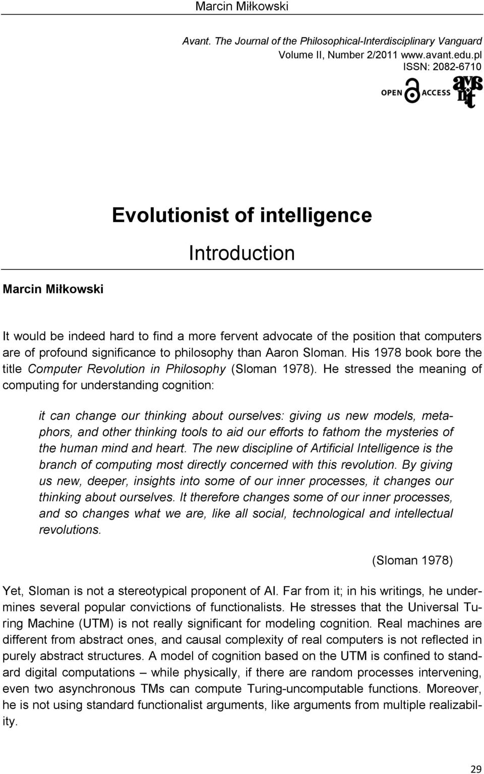 philosophy than Aaron Sloman. His 1978 book bore the title Computer Revolution in Philosophy (Sloman 1978).