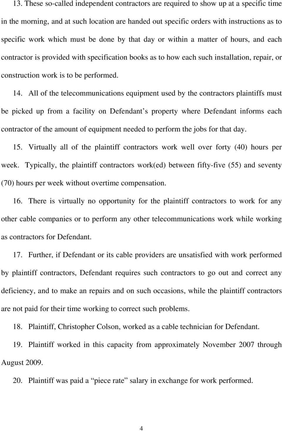 All of the telecommunications equipment used by the contractors plaintiffs must be picked up from a facility on Defendant s property where Defendant informs each contractor of the amount of equipment