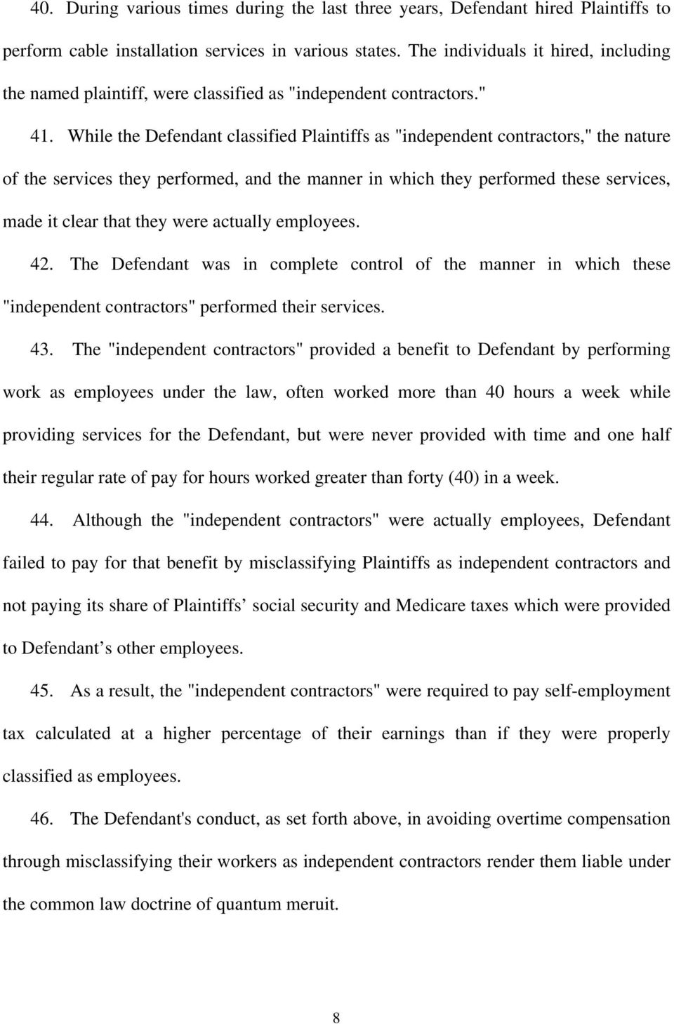 "While the Defendant classified Plaintiffs as ""independent contractors,"" the nature of the services they performed, and the manner in which they performed these services, made it clear that they were"