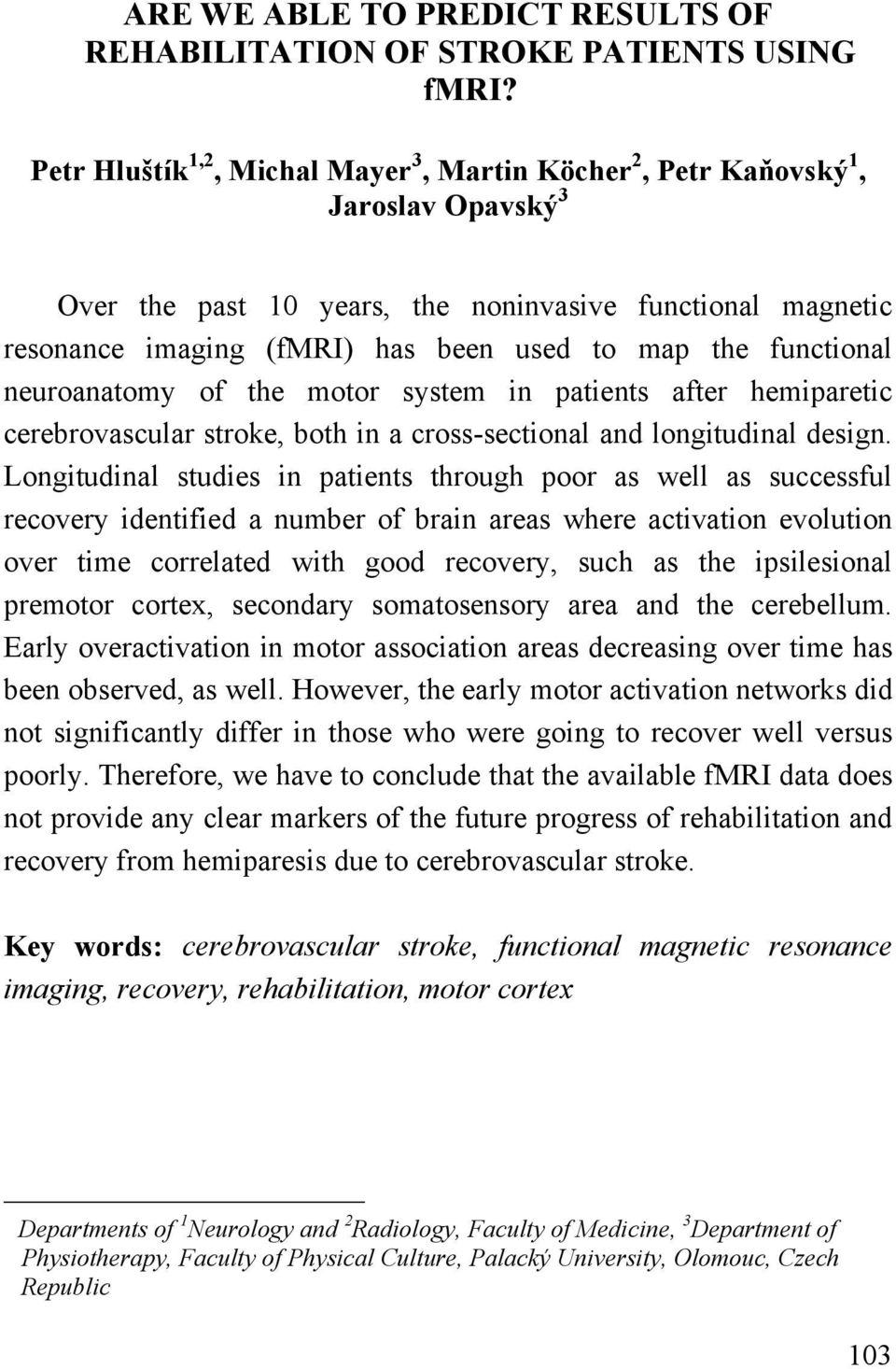 functional neuroanatomy of the motor system in patients after hemiparetic cerebrovascular stroke, both in a cross-sectional and longitudinal design.