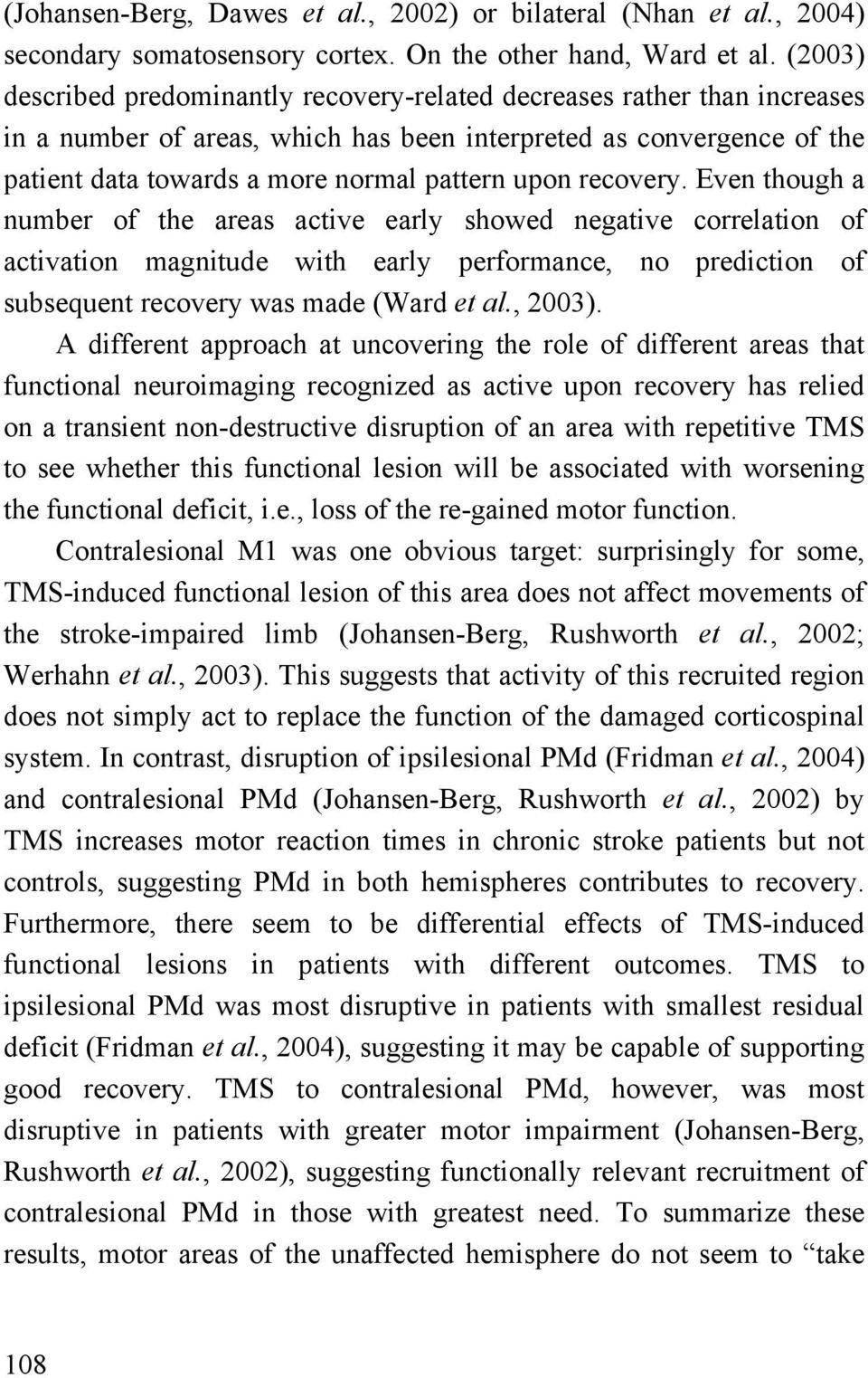 recovery. Even though a number of the areas active early showed negative correlation of activation magnitude with early performance, no prediction of subsequent recovery was made (Ward et al., 2003).