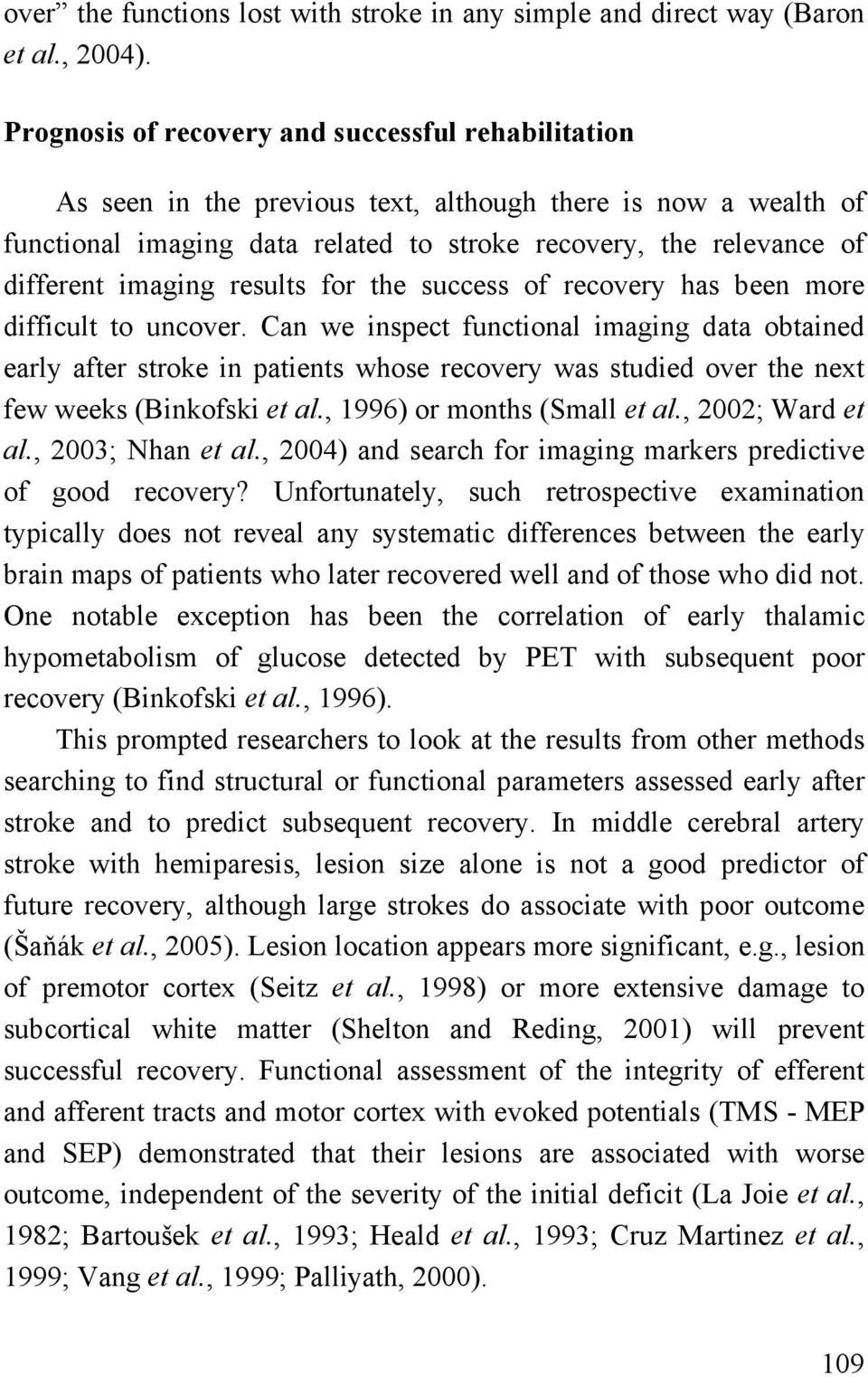 imaging results for the success of recovery has been more difficult to uncover.