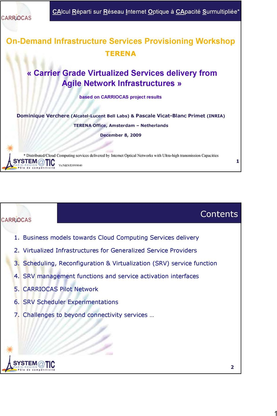 Distributed/Cloud Computing services delivered by Internet Optical Networks with Ultra-high transmission Capacities Vx/N&N/E/09/0040 1 Contents 1.