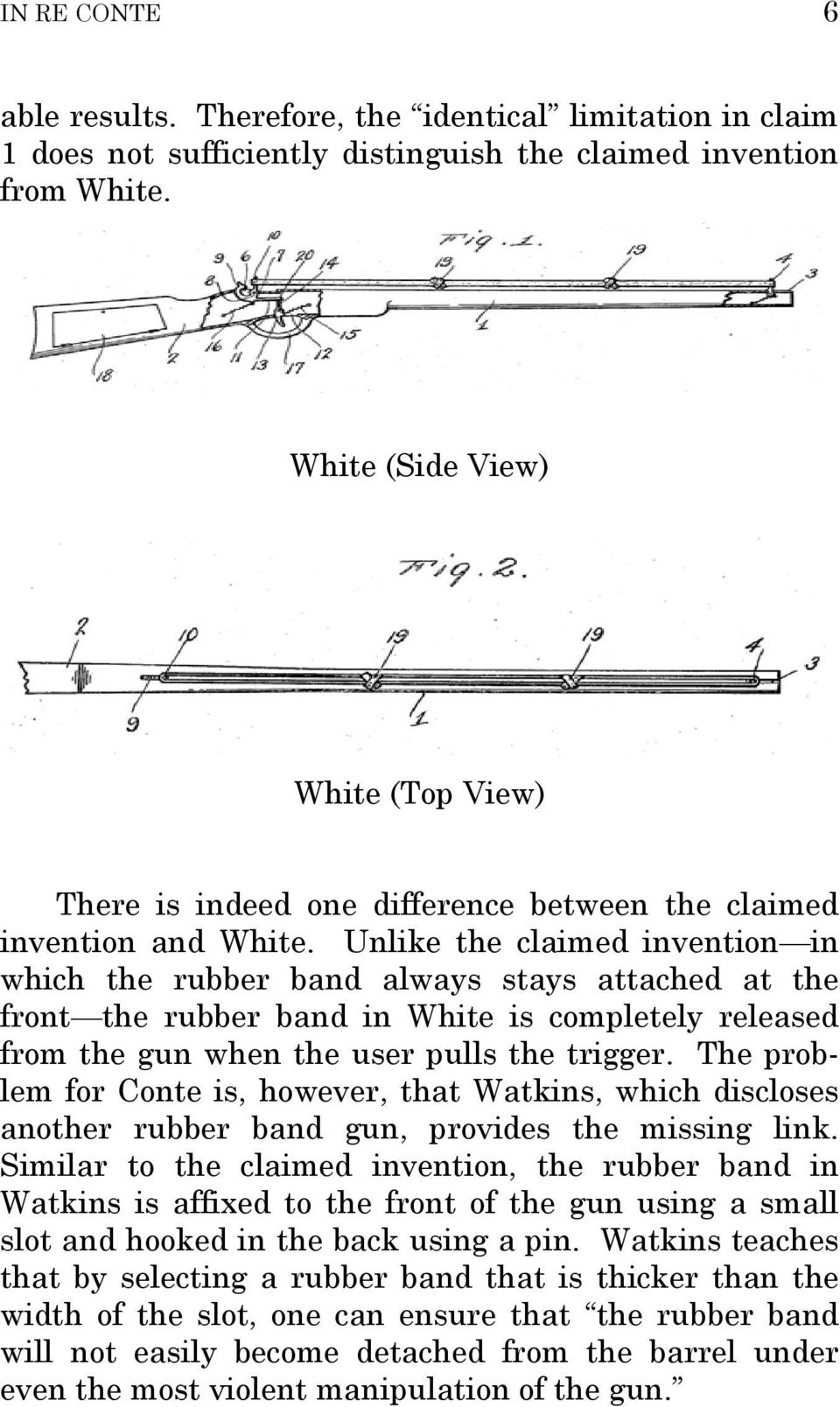 Unlike the claimed invention in which the rubber band always stays attached at the front the rubber band in White is completely released from the gun when the user pulls the trigger.