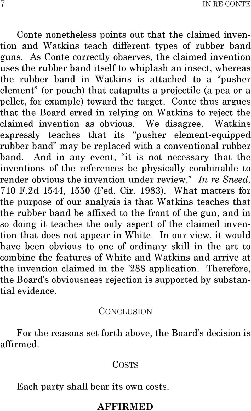 projectile (a pea or a pellet, for example) toward the target. Conte thus argues that the Board erred in relying on Watkins to reject the claimed invention as obvious. We disagree.