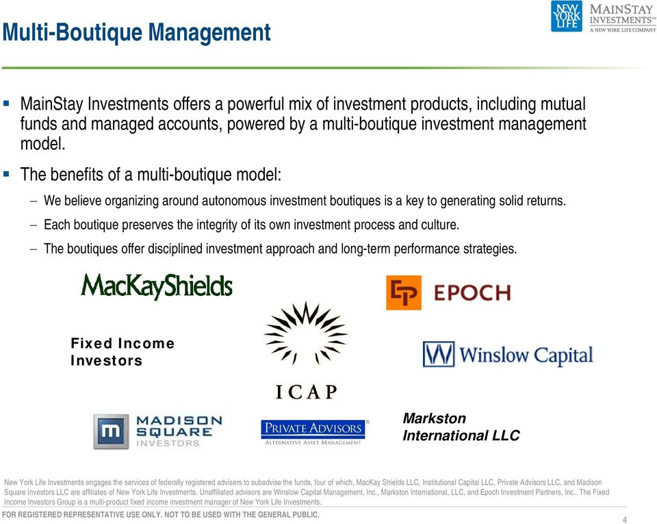 Each boutique preserves the integrity of its own investment process and culture. The boutiques offer disciplined investment approach and long-term performance strategies.