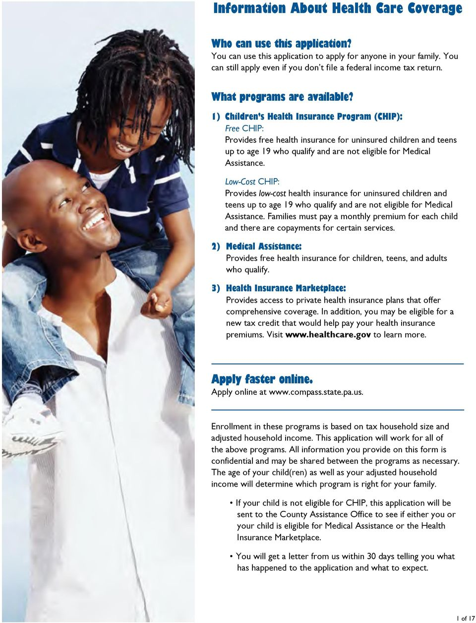 1) Children s Health Insurance Program (CHIP): Free CHIP: Provides free health insurance for uninsured children and teens up to age 19 who ualify and are not eligible for Medical Assistance.