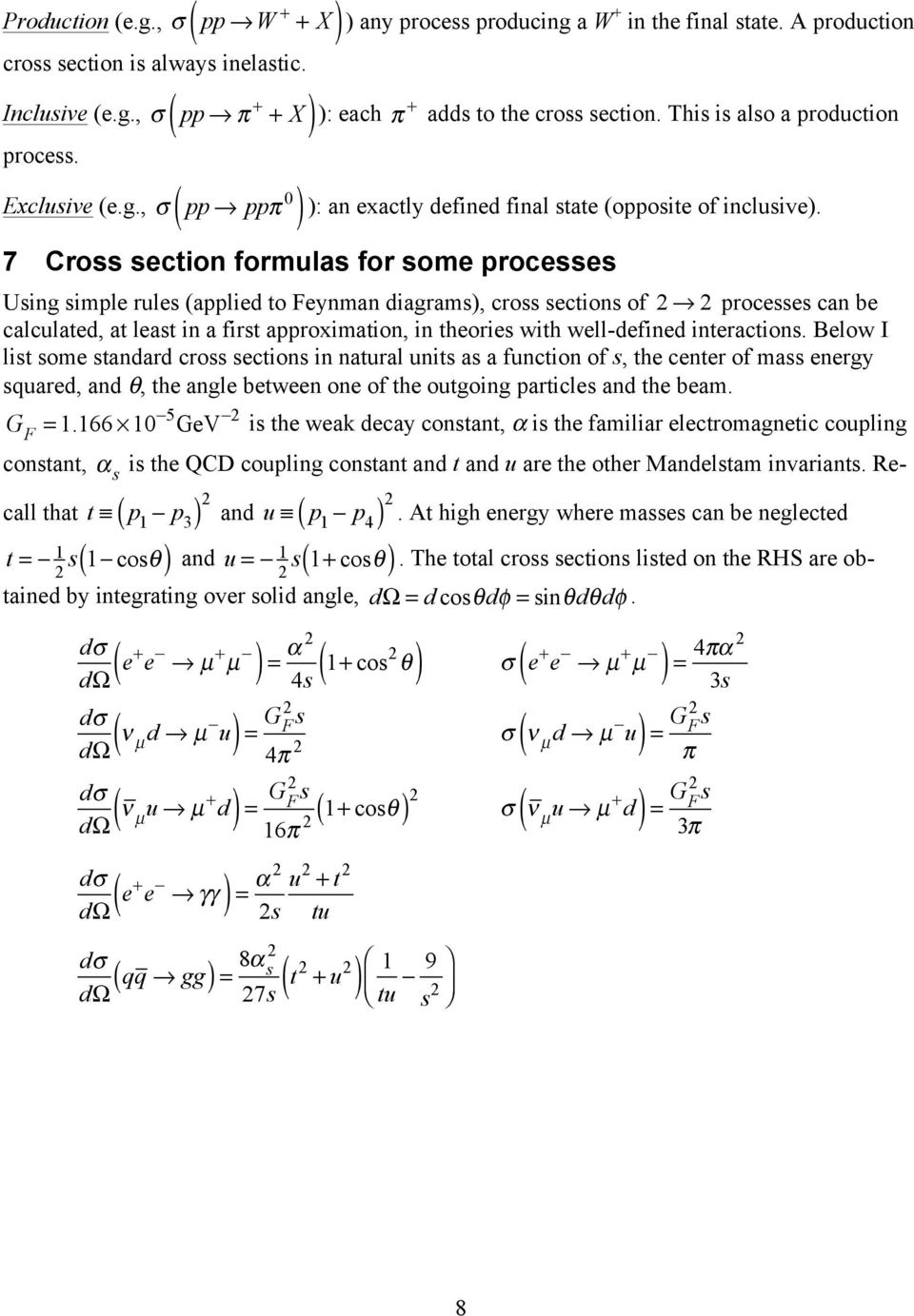 7 Cross section formulas for some processes Using simple rules (applied to Feynman diagrams), cross sections of processes can be calculated, at least in a first approximation, in theories with