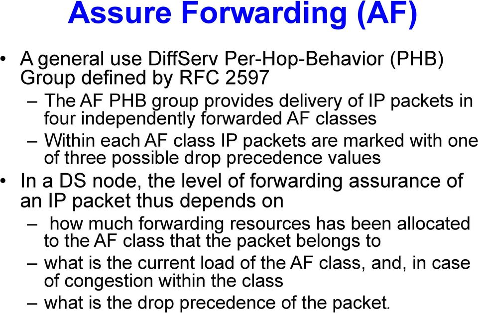 node, the level of forwarding assurance of an IP packet thus depends on how much forwarding resources has been allocated to the AF class that