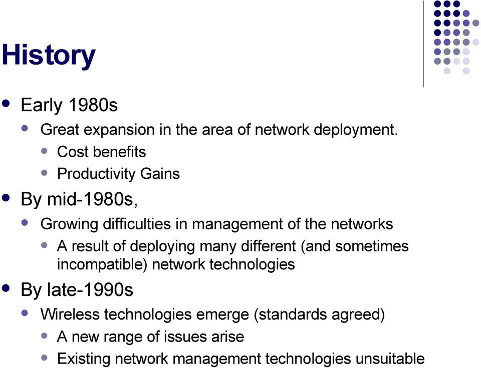 result of deploying many different (and sometimes incompatible) network technologies By late-1990s