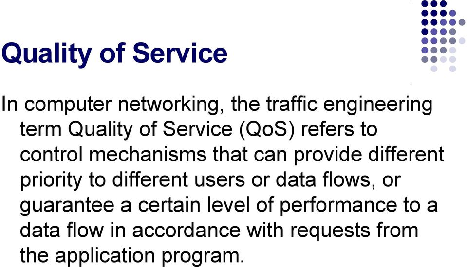 different priority to different users or data flows, or guarantee a certain