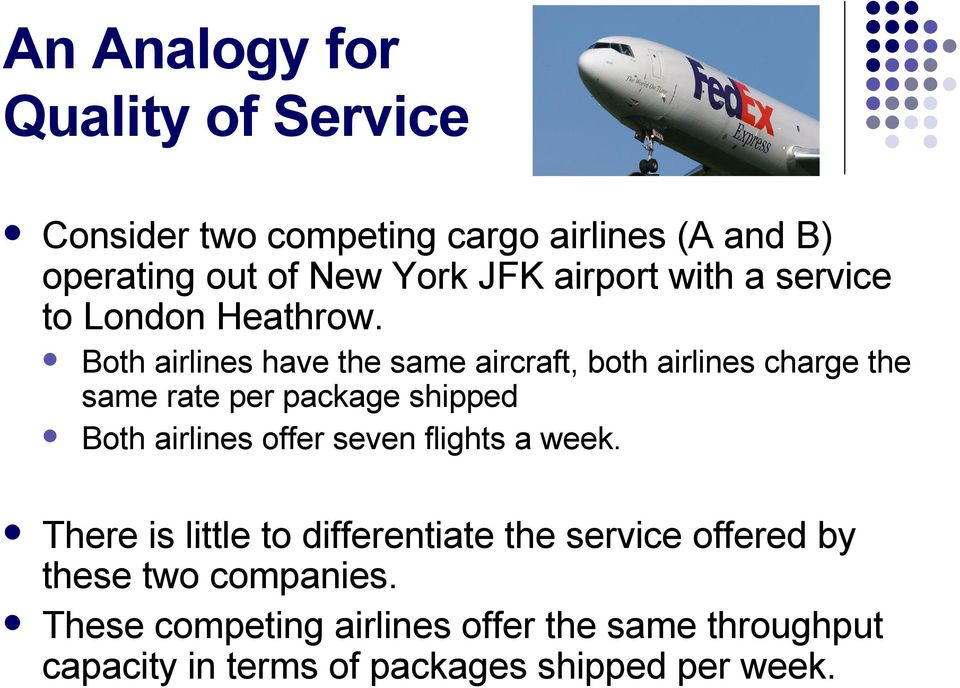 Both airlines have the same aircraft, both airlines charge the same rate per package shipped Both airlines offer