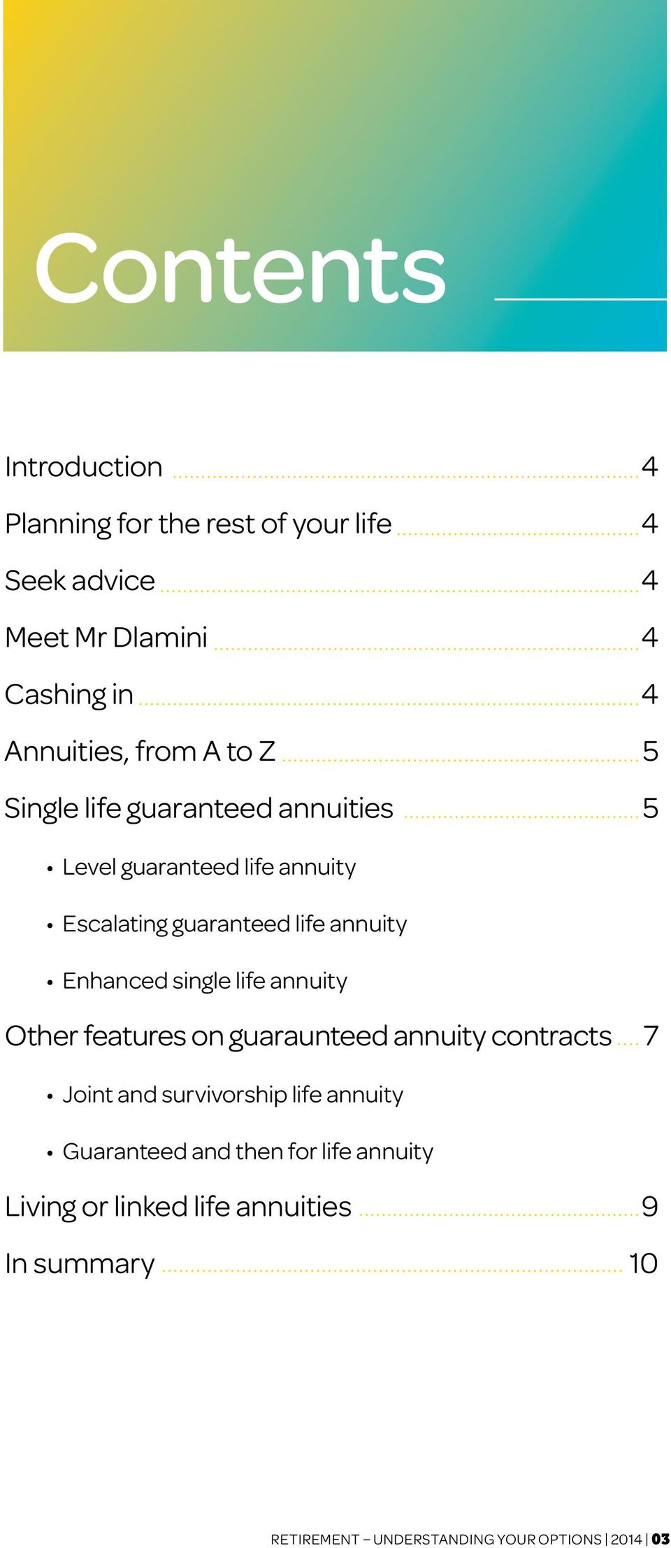 Enhanced single life annuity Other features on guaraunteed annuity contracts 7 Joint and survivorship life annuity