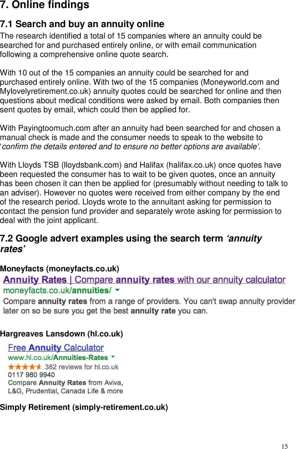 comprehensive online quote search. With 10 out of the 15 companies an annuity could be searched for and purchased entirely online. With two of the 15 companies (Moneyworld.com and Mylovelyretirement.