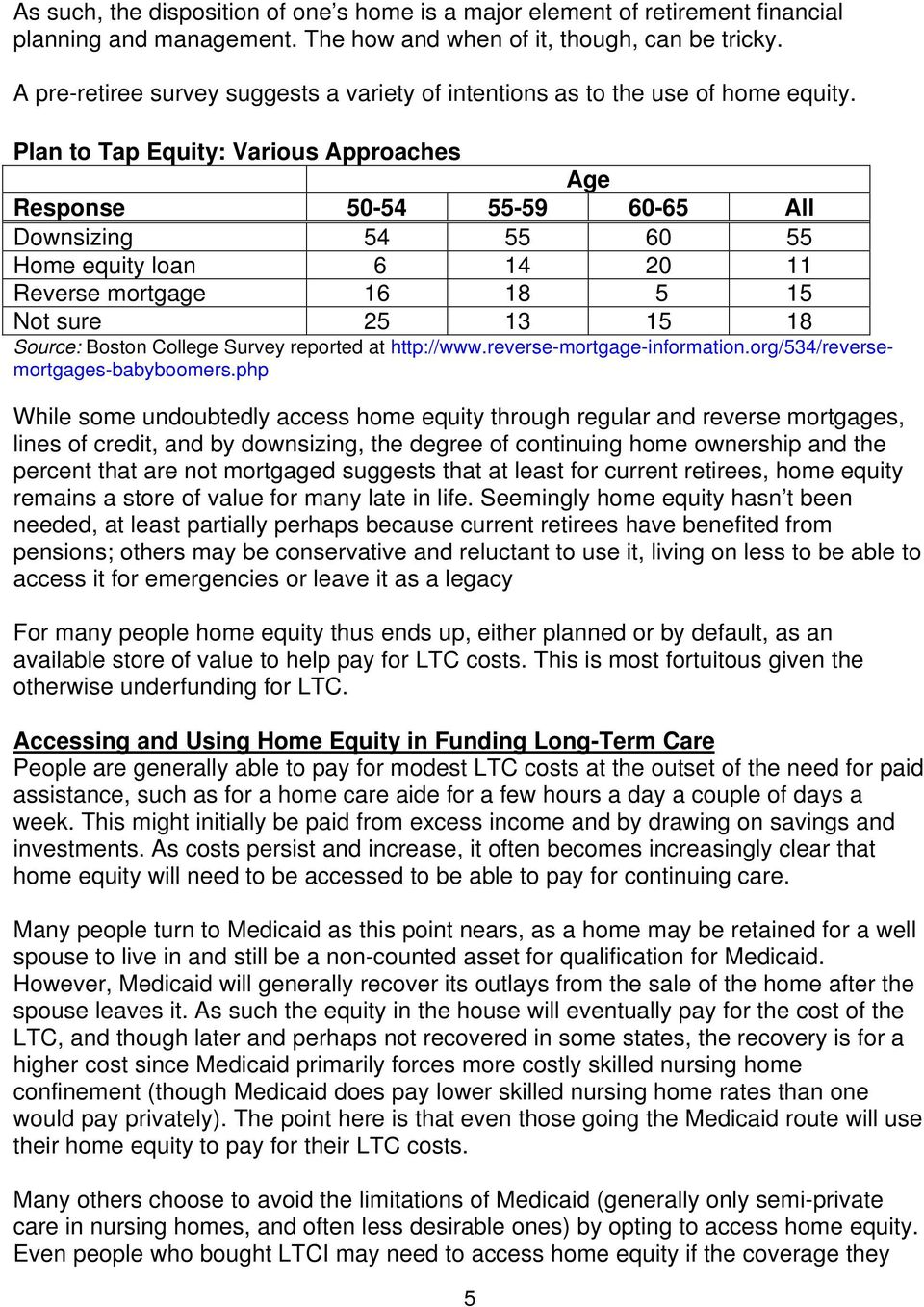 Plan to Tap Equity: Various Approaches Age Response 50-54 55-59 60-65 All Downsizing 54 55 60 55 Home equity loan 6 14 20 11 Reverse mortgage 16 18 5 15 Not sure 25 13 15 18 Source: Boston College