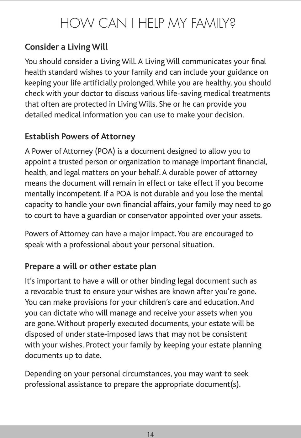 While you are healthy, you should check with your doctor to discuss various life-saving medical treatments that often are protected in Living Wills.
