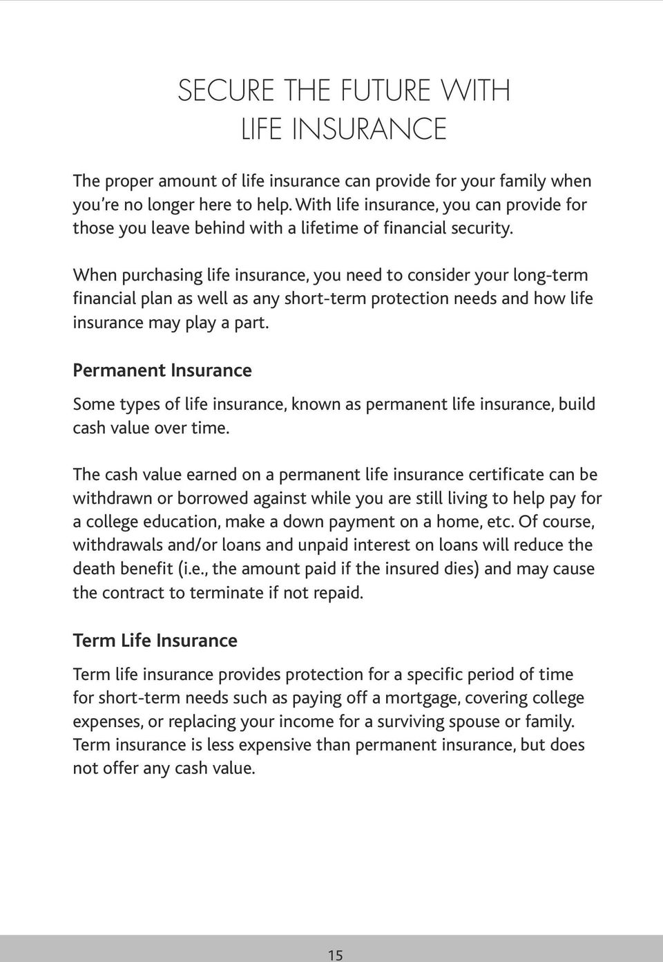 When purchasing life insurance, you need to consider your long-term financial plan as well as any short-term protection needs and how life insurance may play a part.