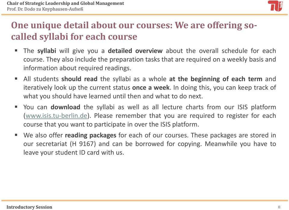 All students should read the syllabi as a whole at the beginning of each term and iteratively look up the current status once a week.