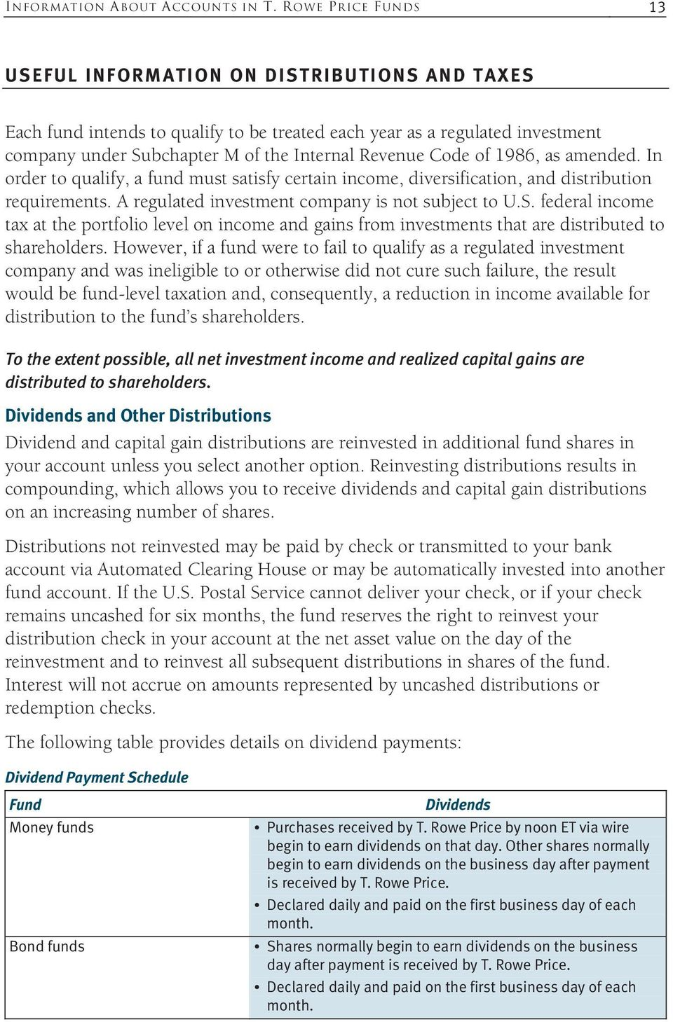 Code of 1986, as amended. In order to qualify, a fund must satisfy certain income, diversification, and distribution requirements. A regulated investment company is not subject to U.S.