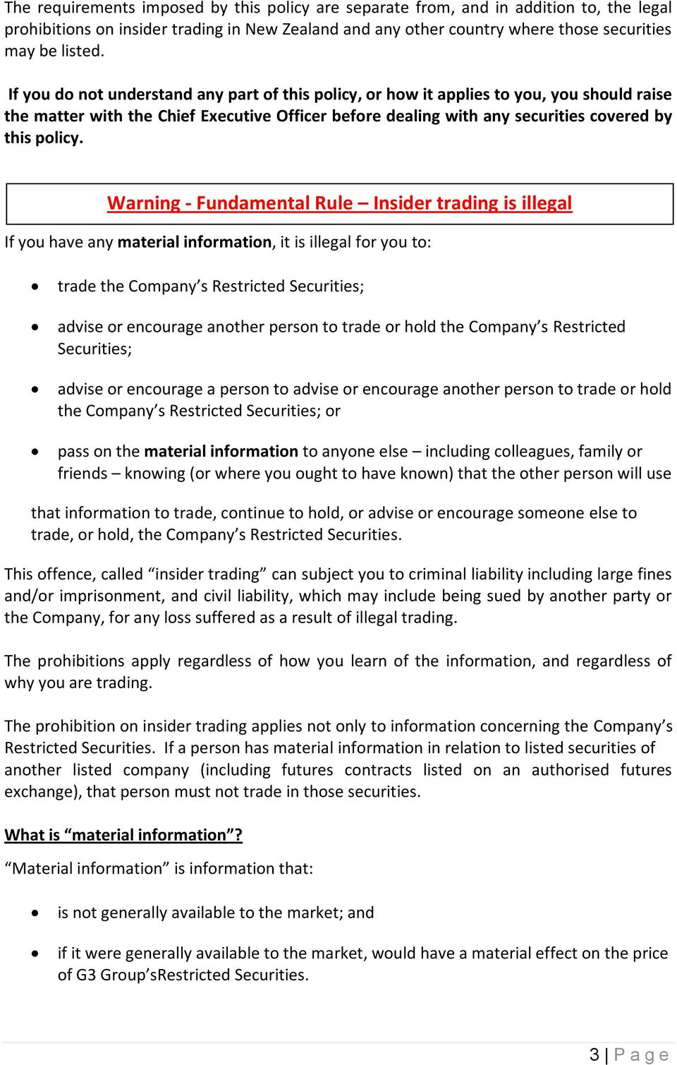 Warning - Fundamental Rule Insider trading is illegal If you have any material information, it is illegal for you to: trade the Company s Restricted Securities; advise or encourage another person to