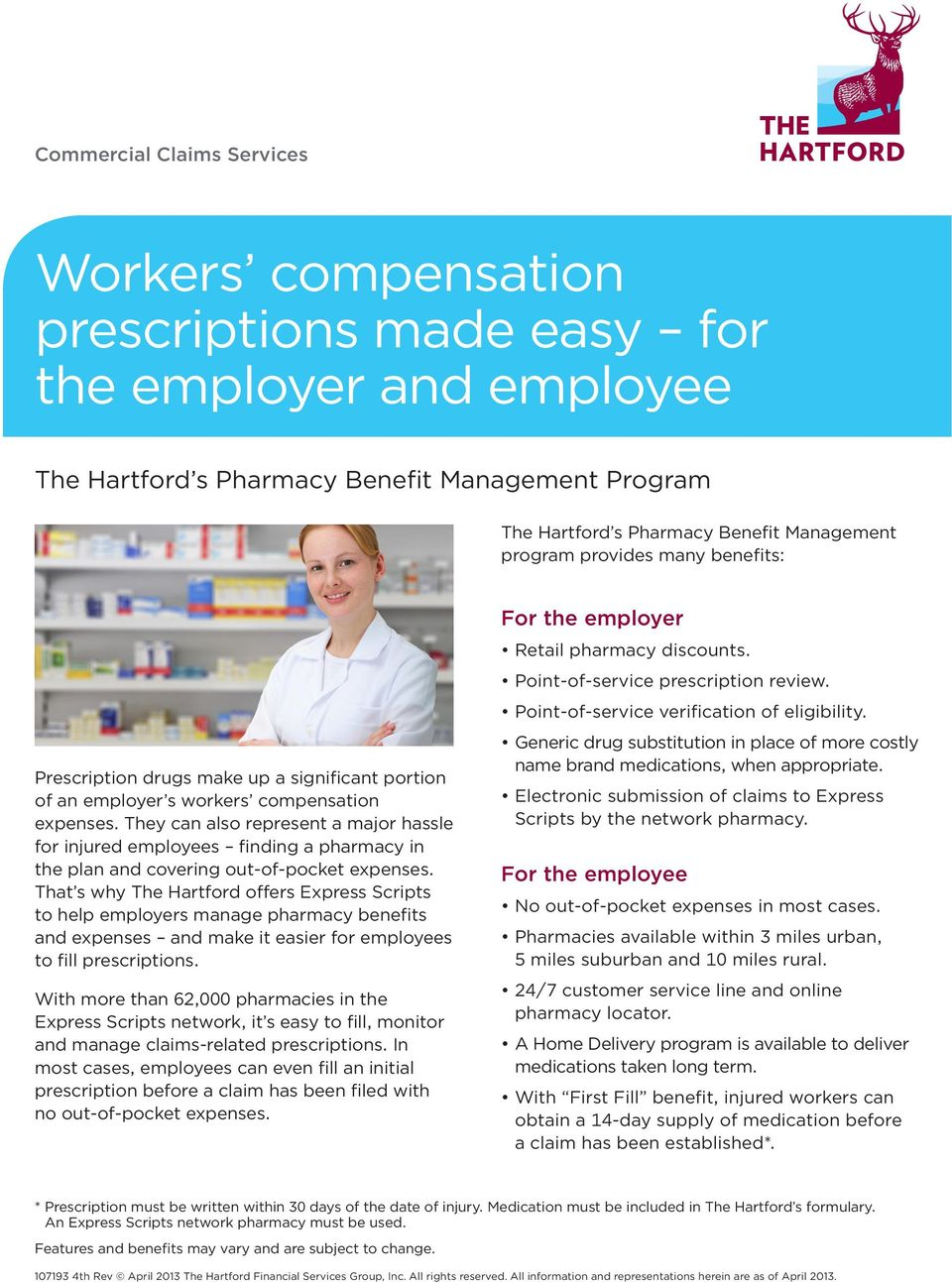 They can also represent a major hassle for injured employees finding a pharmacy in the plan and covering out-of-pocket expenses.