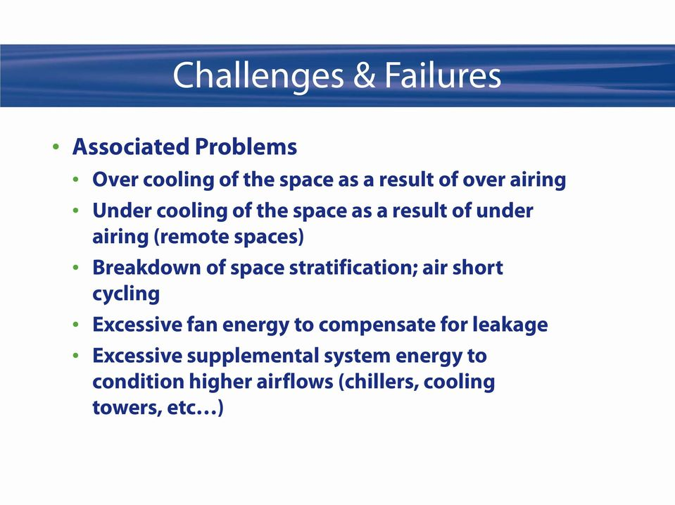 space stratification; air short cycling Excessive fan energy to compensate for leakage