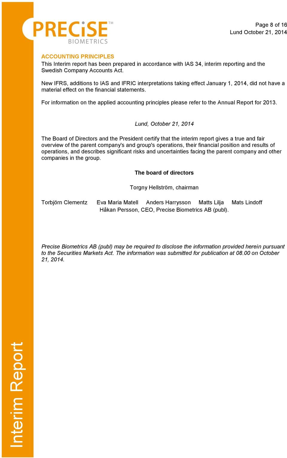 For information on the applied accounting principles please refer to the Annual Report for 2013.