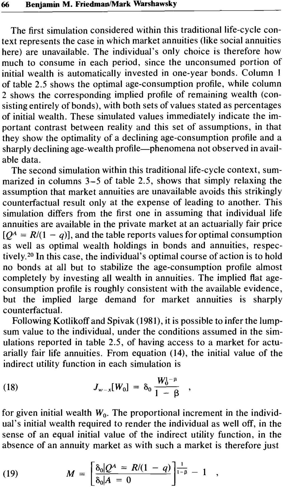 The individual's only choice is therefore how much to consume in each period, since the unconsumed portion of initial wealth is automatically invested in one-year bonds. Column 1 of table 2.