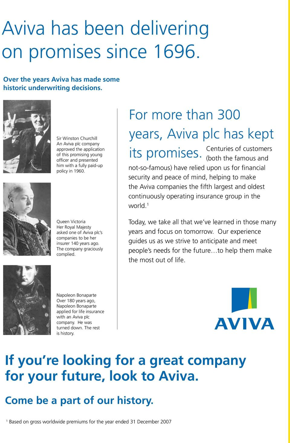 Queen Victoria Her Royal Majesty asked one of Aviva plc s companies to be her insurer 40 years ago. The company graciously complied. For more than 300 years, Aviva plc has kept its promises.