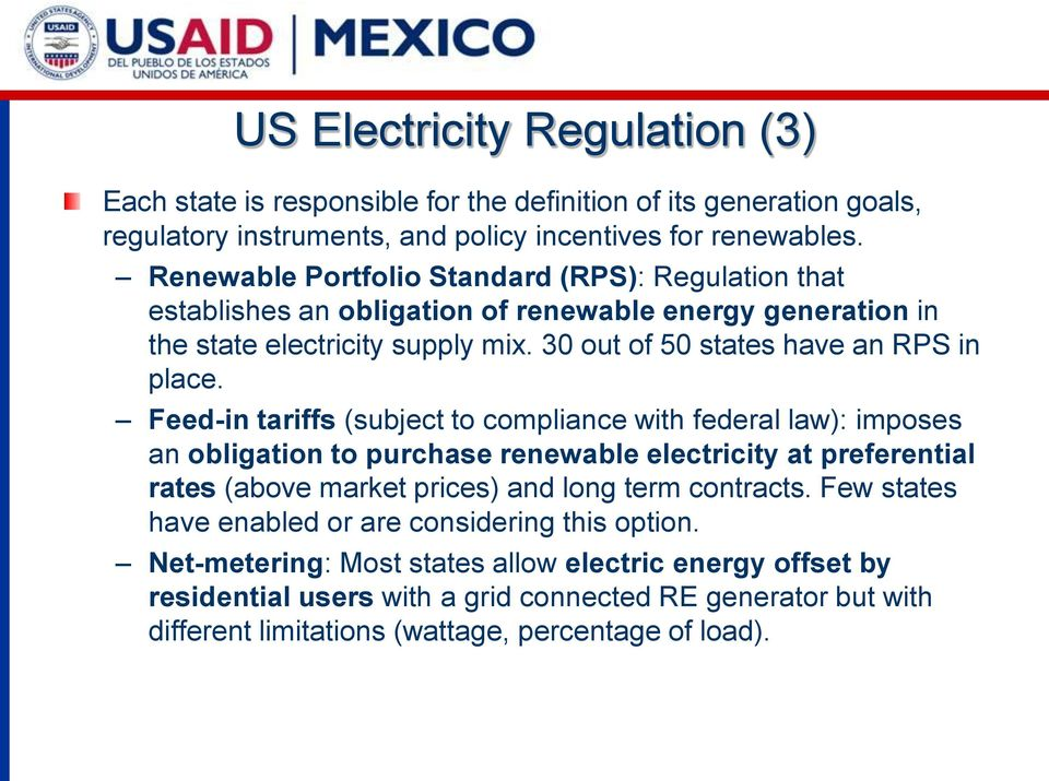 Feed-in tariffs (subject to compliance with federal law): imposes an obligation to purchase renewable electricity at preferential rates (above market prices) and long term contracts.