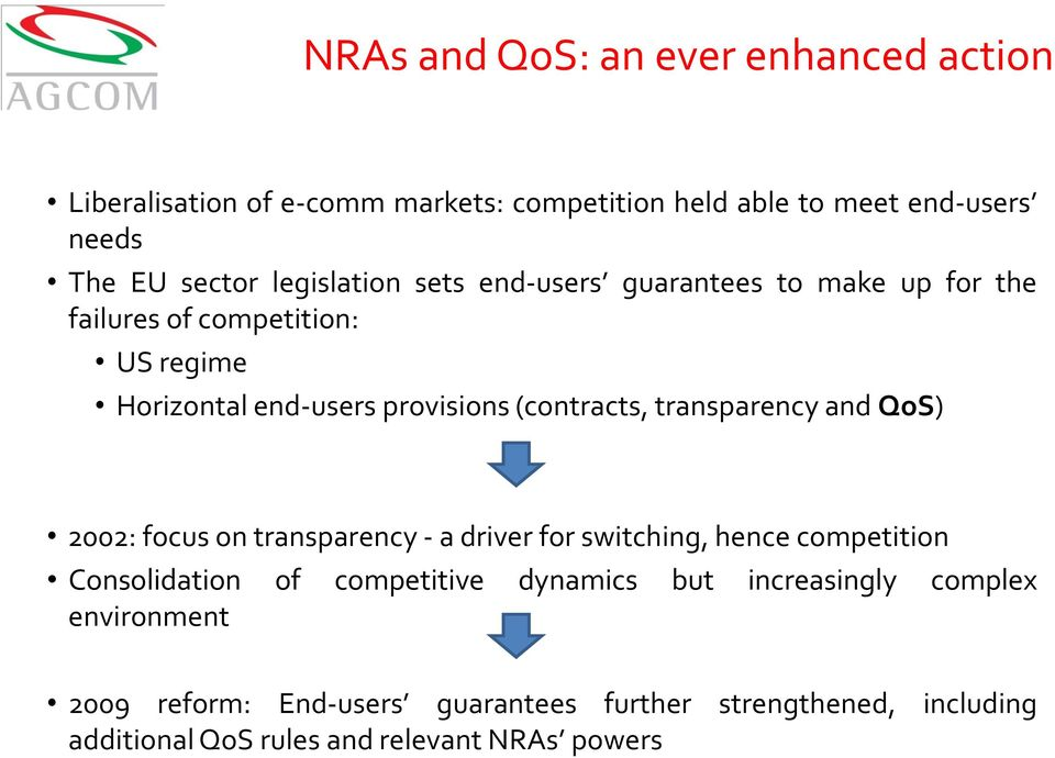 transparency and QoS) 2002: focus on transparency - a driver for switching, hence competition Consolidation of competitive dynamics but