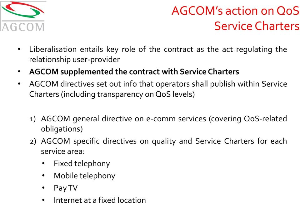 Service Charters (including transparency on QoS levels) 1) AGCOM general directive on e-comm services (covering QoS-related obligations)